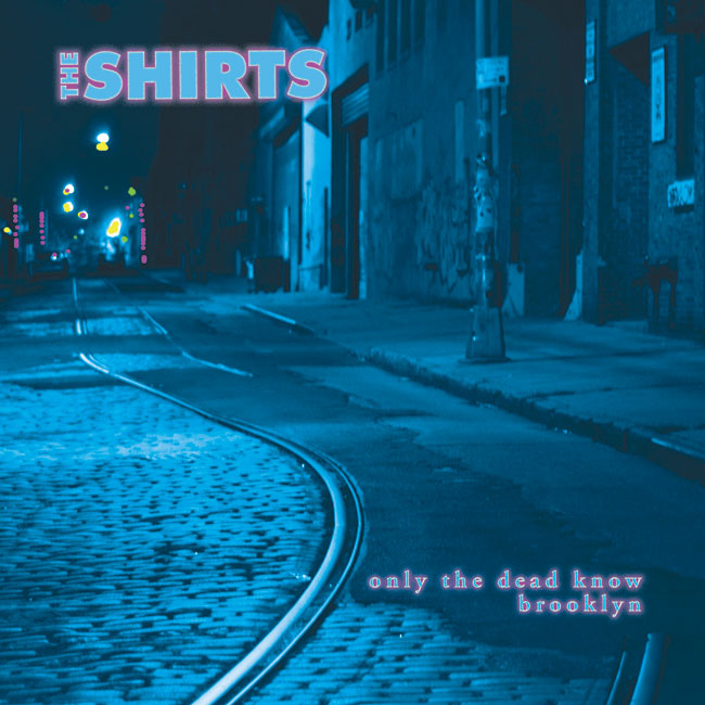 The Shirts: Only The Dead Know Brooklyn, Brooklyn street photo by JR Rost, Cover layout by James Mokarry